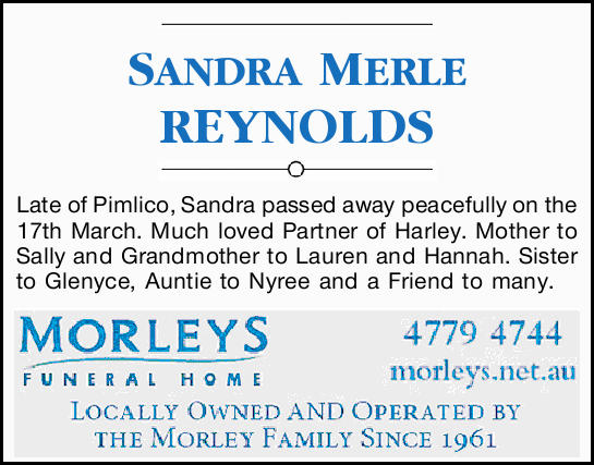 SANDRA MERLE REYNOLDS    Late of Pimlico, Sandra passed away peacefully on the 17th March. Mu...