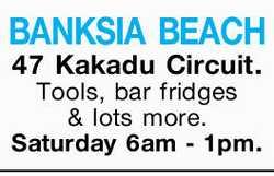 BANKSIA BEACH    47 Kakadu Circuit.    Tools  Bar fridges  & lots more....