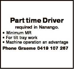 Part time Driver required in Nanango. * Minimum MR * For tilt tray work * Machine operation an advan...