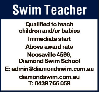 Swim Teacher Qualified to teach children and/or babies Immediate start Above award rate Noosavill...