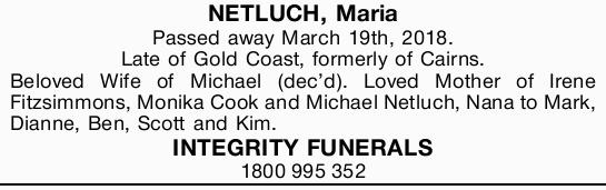 Passed away March 19th, 2018.   Late of Gold Coast, formerly of Cairns.   Beloved W...