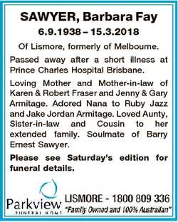 SAWYER, Barbara Fay 6.9.1938 - 15.3.2018 Of Lismore, formerly of Melbourne. Passed away after a shor...