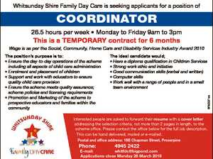 Whitsunday Shire Family Day Care is seeking applicants for a position of Coordinator 26.5 hours per week * Monday to Friday 9am to 3pm This is a TEMPORARY contract for 6 months Wage is as per the Social, Community, Home Care and Disability Services Industry Award 2010 The ideal candidate ...