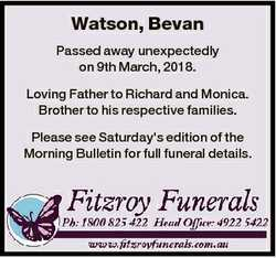Watson, Bevan Passed away unexpectedly on 9th March, 2018. Loving Father to Richard and Monica. Brot...