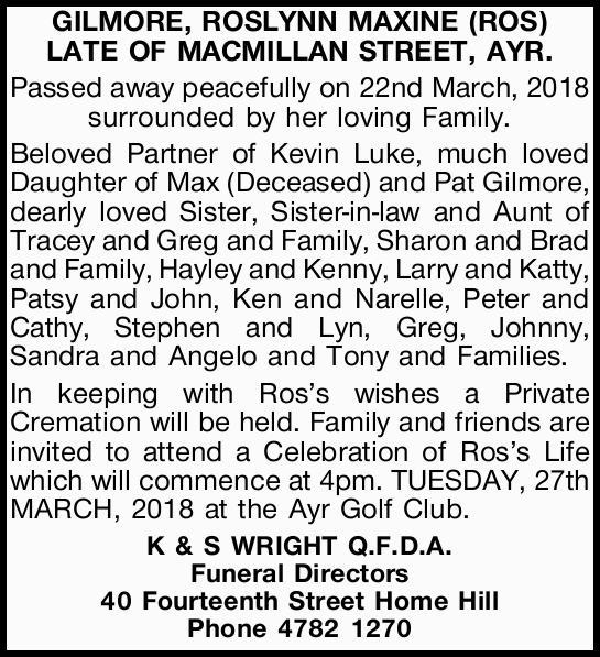 GILMORE, ROSLYNN MAXINE (ROS)   LATE OF MACMILLAN STREET, AYR.   Passed away peacefully o...