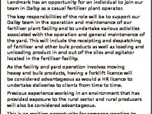 Casual Fertiliser Plant Operator Dalby Landmark has an opportunity for an individual to join our team in Dalby as a casual fertiliser plant operator. The key responsibilities of the role will be to support our Dalby team in the operation and maintenance of our fertiliser plant facility and to undertake ...