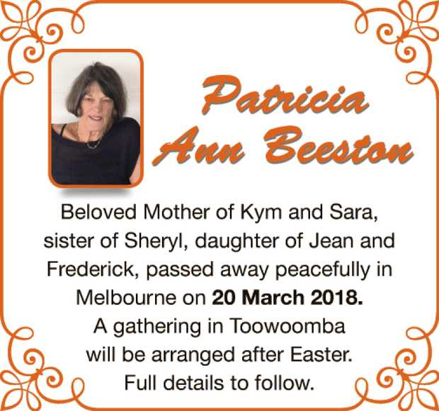 Patricia Ann Beeston Beloved Mother of Kym and Sara, sister of Sheryl, daughter of Jean and Frede...