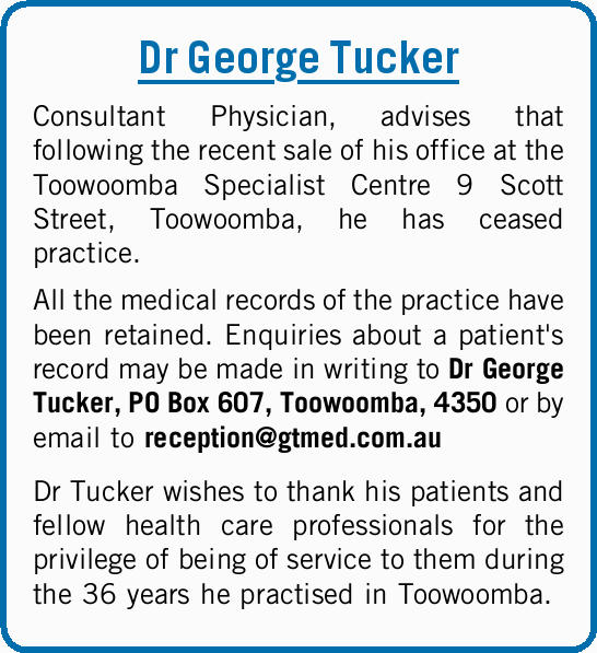 Dr George Tucker Consultant Physician, advises that following the recent sale of his office at th...