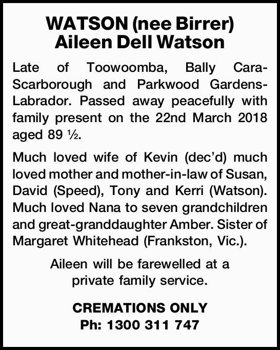 WATSON (nee Birrer) Aileen Dell Watson Late of Toowoomba, Bally Cara-Scarborough and Parkwood Gar...