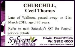 CHURCHILL, Cecil Thomas Late of Walloon, passed away on 21st March 2018, aged 76 years. Refer to nex...