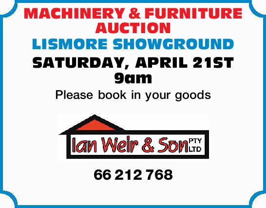 MACHINERY & FURNITURE AUCTION   LISMORE SHOWGROUND SATURDAY, APRIL 21ST   9am   P...