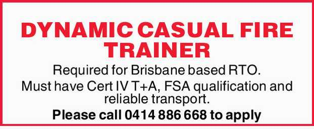 DYNAMIC CASUAL FIRE TRAINER Required for Brisbane based RTO.   Must cert IV T+A, FSA qualific...