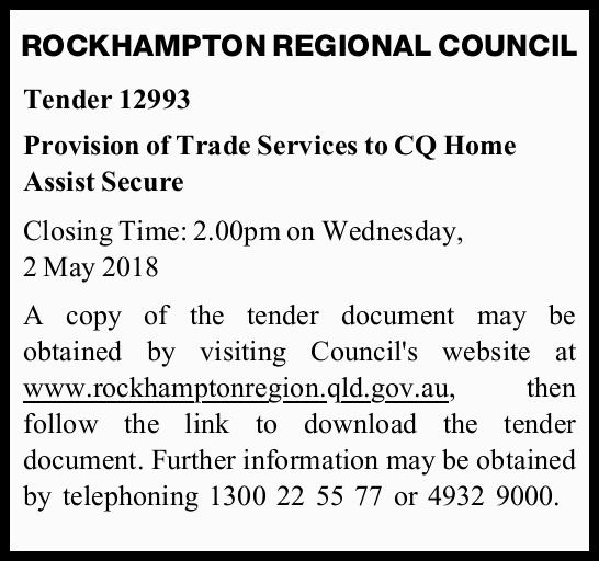 ROCKHAMPTON REGIONAL COUNCIL Tender 12993 Provision of Trade Services to CQ Home Assist Secure Cl...
