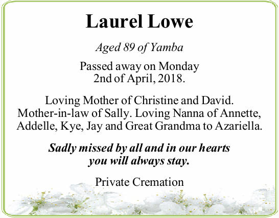 Laurel Lowe Aged 89 of Yamba Passed away on Monday 2nd of April, 2018. Loving Mother of Christine...