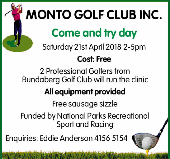 MONTO GOLF CLUB INC. Come and try day Saturday 21st April 2018 2-5pm Cost: Free 2 Professional Go...