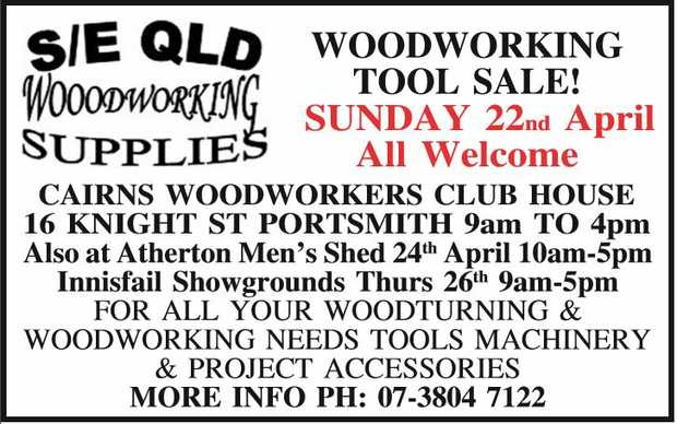 WOODWORKING TOOL SALE!    SUNDAY 22nd April All Welcome    CAIRNS WOODWORKERS CLUB HOUSE...