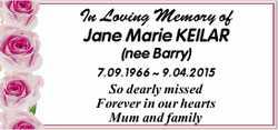 In Loving Memory of  Jane Marie KEILAR (nee Barry)  7.09.1966 ~ 9.04.2015  So...