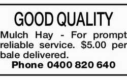 GOOD QUALITY Mulch Hay - For prompt reliable service. $5.00 per bale delivered. Phone 0400820640...