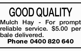 <p> GOOD QUALITY Mulch Hay - For prompt reliable service. $5.00 per bale delivered. Phone...