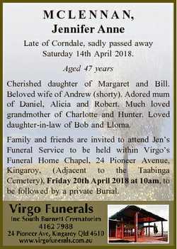 M C L E N N A N, Jennifer Anne Late of Corndale, sadly passed away Saturday 14th April 2018. Aged 47...