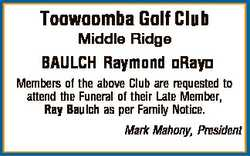 Toowoomba Golf Club Middle Ridge BAULCH Raymond Ray Members of the above Club are requested to atten...