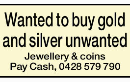 Wanted to buy gold and silver unwanted Jewellery & coins   Pay Cash,   0428 579 790 ...