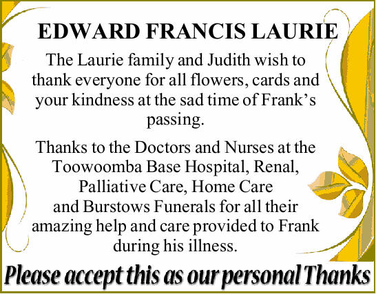 EDWARD FRANCIS LAURIE The Laurie family and Judith wish to thank everyone for all flowers, cards...