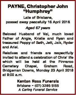 "PAYNE, Christopher John ""Humphrey"" Late of Brisbane, passed away peacefully 16 April 2018..."