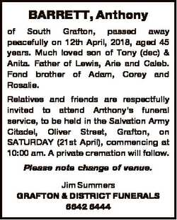 BARRETT, Anthony of South Grafton, passed away peacefully on 12th April, 2018, aged 45 years. Much l...