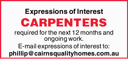 Expressions of Interest CARPENTERS required for the next 12 months and ongoing work. E-mail expre...