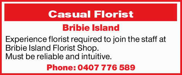 Experience florist required to join the staff at Bribie Island Florist Shop.