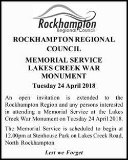 ROCKHAMPTON REGIONAL COUNCIL MEMORIAL SERVICE LAKES CREEK WAR MONUMENT Tuesday 24 April 2018 An o...