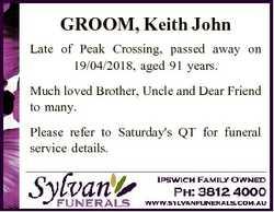 GROOM, Keith John Late of Peak Crossing, passed away on 19/04/2018, aged 91 years. Much loved Brothe...