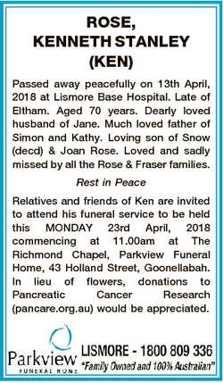 ROSE, KENNETH STANLEY (KEN) Passed away peacefully on 13th April, 2018 at Lismore Base Hospital. Lat...