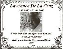 Lawrence De La Cruz 2.09.1937  22.04.2012 Forever in our thoughts and prayers. With Love Always Dee,...