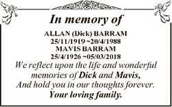 In memory of ALLAN (Dick) BARRAM 25/11/1919 20/4/1988 MAVIS BARRAM 25/4/1926 05/03/2018 We reflect u...