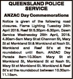 QUEENSLAND POLICE SERVICE ANZAC Day Commemorations Notice is given of the following road closures. F...