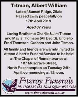 Titman, Albert William Late of Sunset Ridge, Zilzie Passed away peacefully on 17th April 2018. Aged...