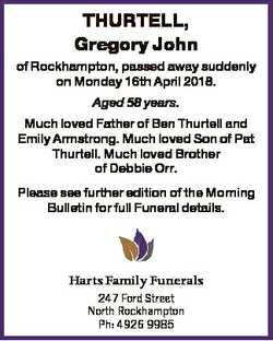 THURTELL, Gregory John of Rockhampton, passed away suddenly on Monday 16th April 2018. Aged 58 years...