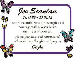 Jes Scanlan 23.01.89  23.04.12 Your beautiful smile, strength and courage will always be in our hear...