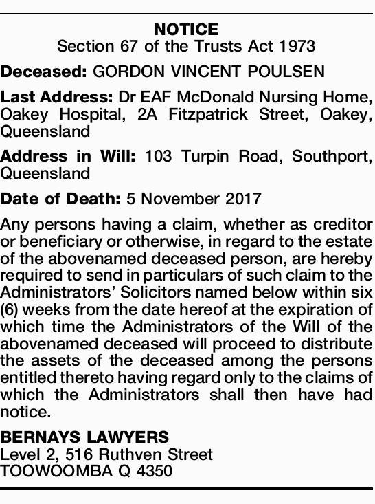 Section 67 of the Trusts Act 1973 Deceased: GORDON VINCENT POULSEN Last Address: Dr EAF McD...