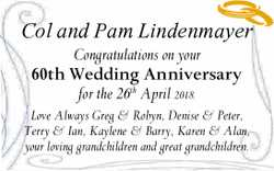 Col and Pam Lindenmayer Congratulations on your 60th Wedding Anniversary for the 26th April 2018....