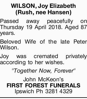 WILSON, Joy Elizabeth (Rush, nee Hansen)   Passed away peacefully on Thursday 19 April 2018....