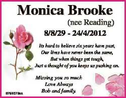 Monica Brooke (nee Reading) 8/8/29 - 24/4/2012 Its hard to believe six years have past, Our lives ha...
