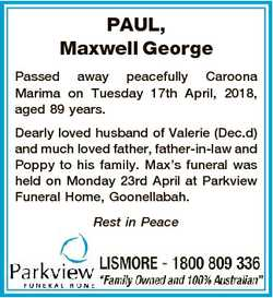 PAUL, Maxwell George Passed away peacefully Caroona Marima on Tuesday 17th April, 2018, aged 89 year...