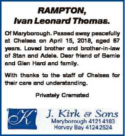 RAMPTON, Ivan Leonard Thomas. Of Maryborough. Passed away peacefully at Chelsea on April 15, 2018, a...