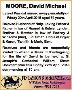 MOORE, David Michael Late of Wandal passed away peacefully on Friday 20th April 2018 aged 74 years....