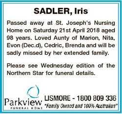 SADLER, Iris Passed away at St. Joseph's Nursing Home on Saturday 21st April 2018 aged 98 years....