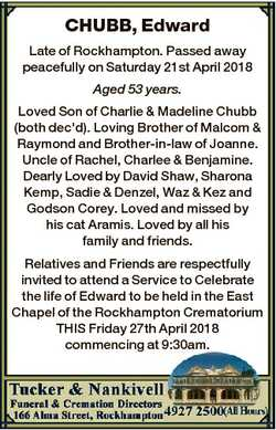 CHUBB, Edward Late of Rockhampton. Passed away peacefully on Saturday 21st April 2018 Aged 53 years....