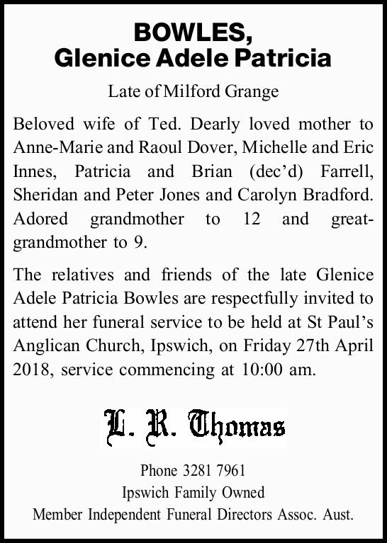 BOWLES, Glenice Adele Patricia Late of Milford Grange Beloved wife of Ted. Dearly loved mother to...